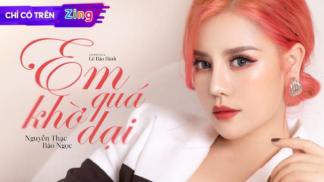 Bài hát Em Quá Khờ Dại - Nguyễn Thạc Bảo Ngọc