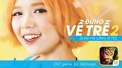 Đừng Về Trễ 2 (OST Game 3Q 360Mobi) - Suni Hạ Linh