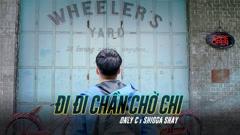 Bài hát Đi Đi Chần Chờ Chi - OnlyC, ShiGGa Shay