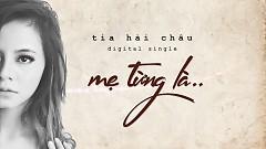 Mẹ Từng Là (Lyric Video) - Tia Hải Châu