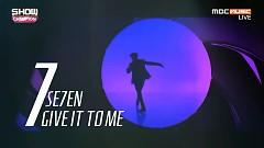 Give It To Me (161019 Show Champion) - Se7en