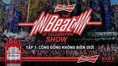 Budweiser, The Beat Of Celebration Show, Nhịp Đập EDM Việt Nam Và Thế Giới (Tập 1)