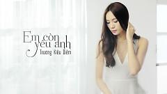 Em Còn Yêu Anh - Trương Kiều Diễm