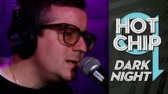 Dark Night (Live) - Hot Chip