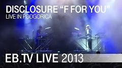 F For You (Live In Podgorica) - Disclosure