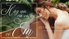 Hãy Nói Với Cô Ấy Về Em (Lyric Video) - Việt My, Tăng Nhật Tuệ