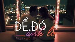 Để Đó Anh Lo - Aaron Hoàn