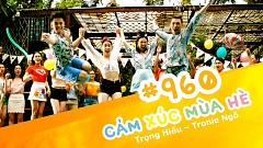960 Cảm Xúc Mùa Hè - Trọng Hiếu, Tronie Ngô