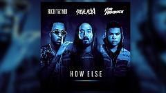 How Else - Steve Aoki , Rich The Kid , ILoveMakonnen