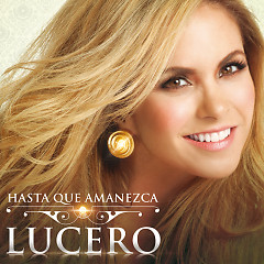 Hasta Que Amanezca (Single) - Lucero