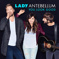 You Look Good (Single) - Lady Antebellum