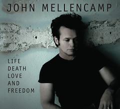 Life Death Love And Freedom - John Mellencamp