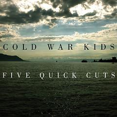 Five Quick Cuts - Cold War Kids
