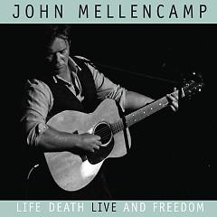 Life, Death, Live and Freedom - John Mellencamp