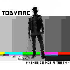 This Is Not A Test - TobyMac