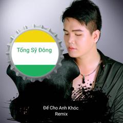 Để Cho Anh Khóc (Remix) (Single) - Tống Sỹ Đông