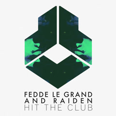 Hit The Club (Single) - Fedde Le Grand, Raiden