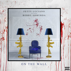 On The Wall (Single) - Fetty Luciano