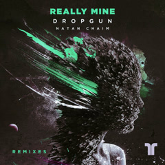 Really Mine (Remixes) - Dropgun, Natan Chaim