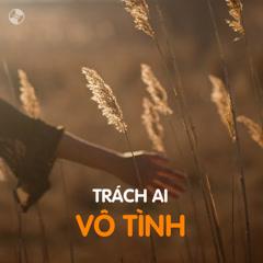 Trách Ai Vô Tình - Various Artists