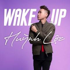 Wake Up (Single) - Huỳnh Lộc