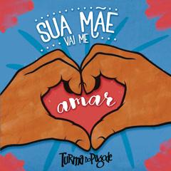 Sua Maẽ Vai Me Amar (Single) - Turma Do Pagode