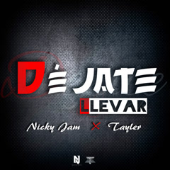Déjate Llevar (Single) - Tayler, Nicky Jam
