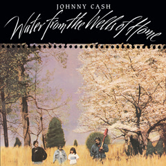Water From The Wells Of Home - Johnny Cash