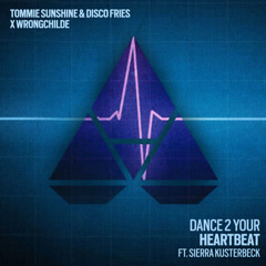 Dance 2 Your Heartbeat (Single) - Disco Fries, Tommie Sunshine, Wrongchilde