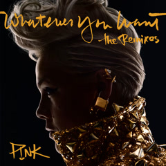 Whatever You Want (The Remixes) - Pink
