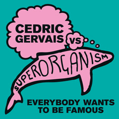 Everybody Wants To Be Famous (Cedric Gervais Remix) - Cedric Gervais, Superorganism
