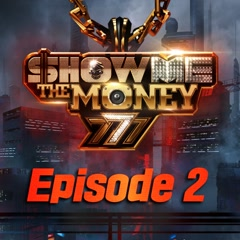 Show Me The Money 777 Episode 2