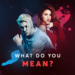 What Do You Mean? - Justin Bieber, Selena Gomez