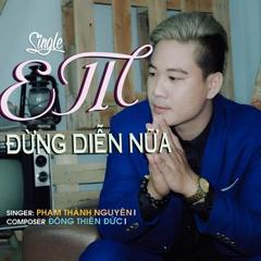 Em Đừng Diễn Nữa (Single) - Phạm Thành Nguyên