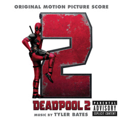 Deadpool 2 (Original Motion Picture Score) - Tyler Bates