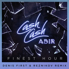 Finest Hour (Denis First & Reznikov Remix) - Cash Cash