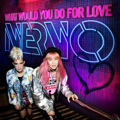 What Would You Do For Love (Single) - Nervo