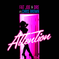 Attention (Single) - Fat Joe, Chris Brown, Dre