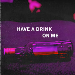 Have A Drink On Me (Single)