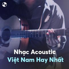 Nhạc Acoustic Việt Nam Hay Nhất