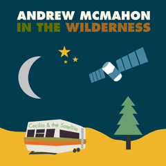 Cecilia And The Satellite - Andrew McMahon in the Wilderness