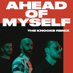 Ahead Of Myself (The Knocks Remix) - X Ambassadors, The Knocks