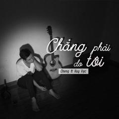 Chẳng Phải Do Tôi (Single) - Cheng, Huy Vạc