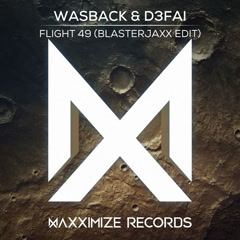 Flight 49 (Blasterjaxx Edit) - Wasback, D3FAI