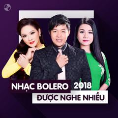 Nhạc Bolero Được Nghe Nhiều Năm 2018 - Various Artists