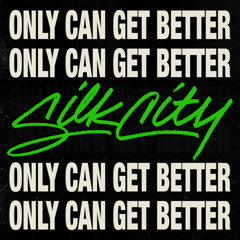 Only Can Get Better(Single) - Silk City