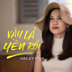Vậy Là Yêu Rồi (Single) - Hailey P336