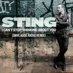 I Can't Stop Thinking About You (Dave Audé Radio Remix) - Sting