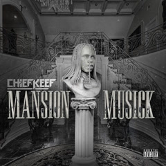 Mansion Musick - Chief Keef