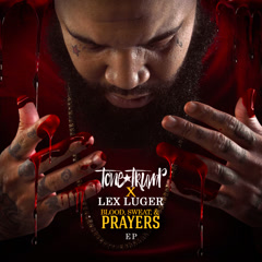 Blood, Sweat, & Prayers (EP) - Tone Trump, Lex Luger